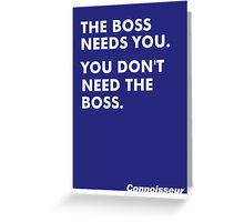 You Don't Need The Boss! Greeting Card
