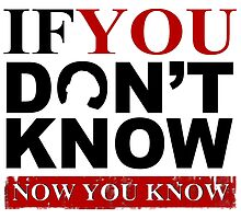 If You Don't Know Now You Know by tee4daily