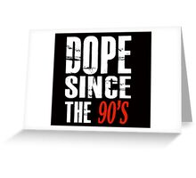 Dope Since The 90's Greeting Card