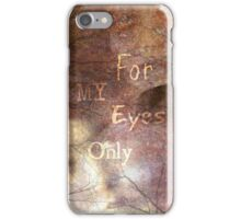 For My Eyes Only iPhone Case/Skin