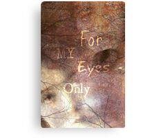 For My Eyes Only Canvas Print
