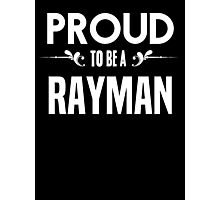 Proud to be a Rayman. Show your pride if your last name or surname is Rayman Photographic Print