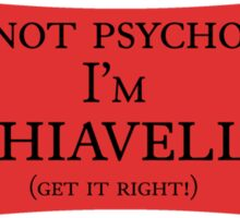 I'm Not Psychotic... Sticker