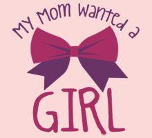 My MOM wanted a GIRL! Kids Tee