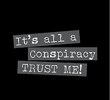 It's all a conspiracy trust me! by jazzydevil