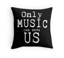 Only Music Can Save Us  Throw Pillow