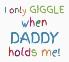 I only giggle when DADDY holds me! One Piece - Short Sleeve