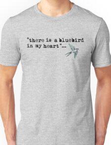 Bluebird quote Unisex T-Shirt