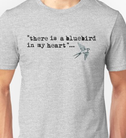 Bluebird quote Unisex T-Shirt