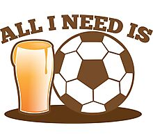 All I need is Soccer football and beer Photographic Print