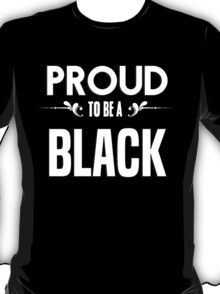 Proud to be a Black. Show your pride if your last name or surname is Black T-Shirt