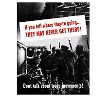 Don't Talk About Troop Movements -- WW2 Photographic Print