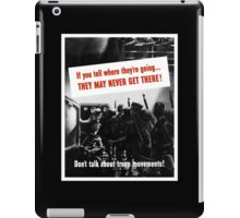 Don't Talk About Troop Movements -- WW2 iPad Case/Skin