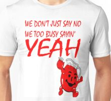 too busy sayin' yeah Unisex T-Shirt