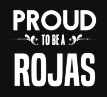 Proud to be a Rojas. Show your pride if your last name or surname is Rojas by mjones7778