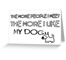 I Like My Dog... [rspca donation] greeting card Greeting Card