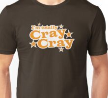 I'm totally CRAY CRAY crazy Unisex T-Shirt