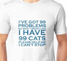 99 PROBLEMS -99 CATS Unisex T-Shirt