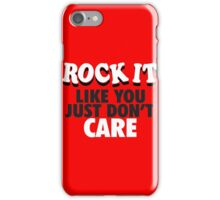 Rock It Like You Just Don't Care iPhone Case/Skin