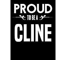 Proud to be a Cline. Show your pride if your last name or surname is Cline Photographic Print