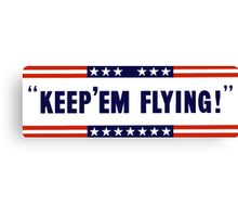 Keep 'Em Flying -- WW2 Canvas Print