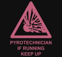 Pyrotechnician: If Running, Keep Up by wetdryvac