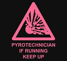 Pyrotechnician: If Running, Keep Up Unisex T-Shirt