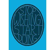 Stop Wishing Start Doing - Semi Transparent Photographic Print