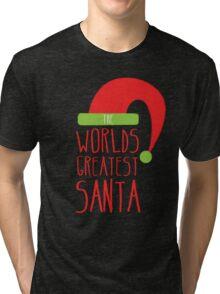 The Worlds GREATEST SANTA! with cute Christmas santa hat Tri-blend T-Shirt
