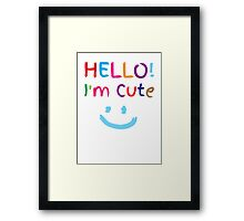 HELLO! I'm cute! with cute smiley face Framed Print