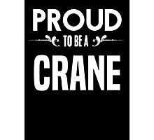 Proud to be a Crane. Show your pride if your last name or surname is Crane Photographic Print