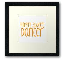 Flippin SWEET DANCER!  Framed Print