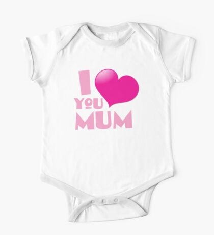 I love you mum! with heart One Piece - Short Sleeve