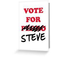 VOTE FOR STEVE Greeting Card