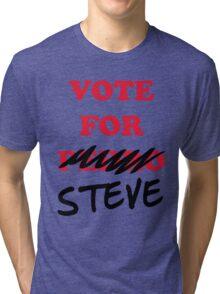 VOTE FOR STEVE Tri-blend T-Shirt