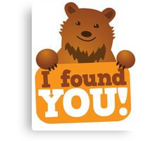 I found you BEAR Canvas Print