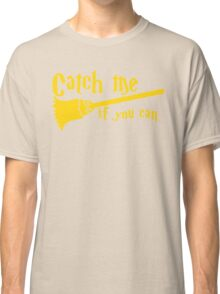 Catch me if you can wizard broomstick magic! Classic T-Shirt