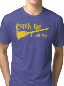 Catch me if you can wizard broomstick magic! Tri-blend T-Shirt
