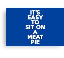 It's easy to sit on a meat pie Canvas Print