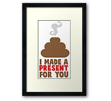 I made a present for you tall (a crap) Framed Print