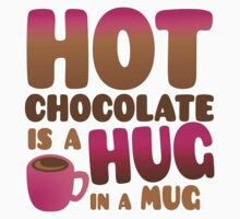 HOT CHOCOLATE IS A HUG in a mug Kids Tee