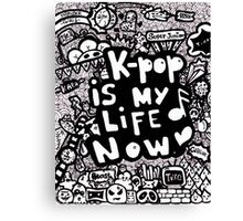 Kpop is my life now ♥ Canvas Print