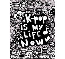 Kpop is my life now ♥ Photographic Print
