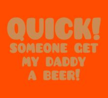 Quick someone get my Daddy a BEER! Kids Clothes