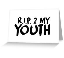 R.I.P. 2 My Youth Greeting Card