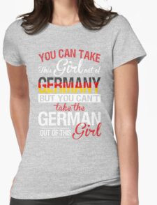 You Can Take This Girl Out Of Germany But You Can't Take The German Out Of This Girl T-Shirt
