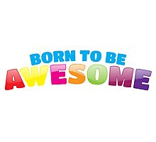 Born to be AWESOME Photographic Print