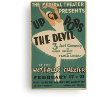 WPA United States Government Work Project Administration Poster 0572 Up Pops the Devil Albert Hackett and Frances Goodrich Waterloo Theatre Canvas Print