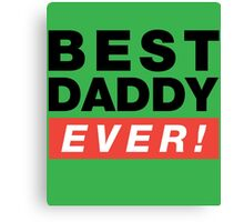 Best Daddy Ever! Canvas Print