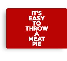 It's easy to throw a meat pie Canvas Print
